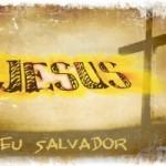 Jesus Cristo, meu Salvador.