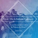 O que é o Dia da Reforma Protestante?
