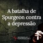 A batalha de Spurgeon contra a depressão