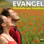 Evangelho, liberdade que transforma vidas!