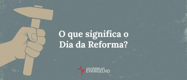 O que significa o Dia da Reforma?